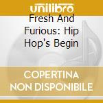FRESH AND FURIOUS: HIP HOP'S BEGIN cd musicale di GRANDMASTER FLASH &