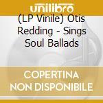 (LP VINILE) Sings soul ballads lp vinile di Otis Redding