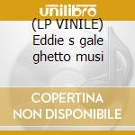 (LP VINILE) Eddie s gale ghetto musi lp vinile di GALE, EDDIE
