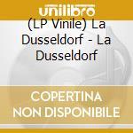 (LP VINILE) La dusseldorf lp vinile di Dusseldorf La