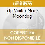 (LP VINILE) MORE MOONDOG                              lp vinile di MOONDOG