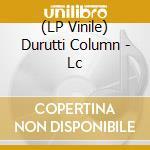 (LP VINILE) LC                                        lp vinile di Column Durutti