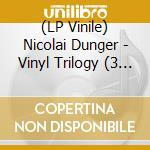 (LP VINILE) Vinyl trilogy lp vinile di DUNGER, NICOLAI
