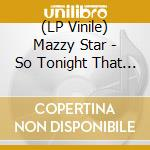 (LP VINILE) SO TONIGHT THAT I MIGHTSEE                lp vinile di Star Mazzy