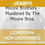 MURDERED BY THE MOORE BROS. cd musicale di Brothers Moore