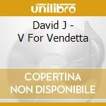 V FOR VENDETTA                            cd musicale di J David
