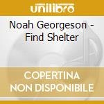 CD - GEORGESON, NOAH - FIND SHELTER cd musicale di Noah Georgeson