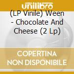 (LP VINILE) CHOCOLATE AND CHEESE                      lp vinile di WEEN