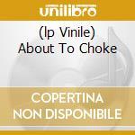 (LP VINILE) ABOUT TO CHOKE                            lp vinile di Vic Chesnutt