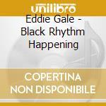 BLACK RHYTHM HAPPENING                    cd musicale di Eddie Gale