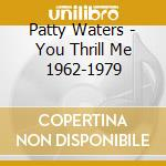 YOU THRILL ME 1962-1979                   cd musicale di Patty Waters