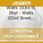 Watts 103rd St. Rhyt - Watts 103rd Street Rhythm Band cd musicale di WATTS 103RD ST. RHYT