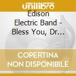 Edison Electric Band - Bless You, Dr Woodward cd musicale di EDISON ELECTRIC BAND
