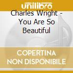 YOU ARE SO BEAUTIFUL cd musicale di Charles Wright