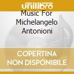MUSIC FOR MICHELANGELO ANTONIONI cd musicale di Giovanni Fusco