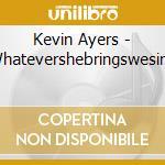 WHATEVERSHEBRINGSWESING cd musicale di Kevin Ayers