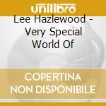 VERY SPECIAL WORLD OF                     cd musicale di Lee Hazlewood