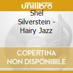 HAIRY JAZZ cd musicale di Shel Silverstein