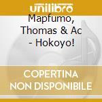 HOKOYO!                                   cd musicale di Thomas & ac Mapfumo