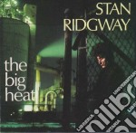 The big heat cd musicale di Stan Ridgway