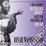 I WAS BORN RUTH LEE JONES, BUT I'M SINGING AS DINAH cd musicale di Dinah Washington