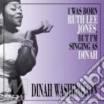 Dinah Washington - I Was Born Ruth Lee Jones, But I Am cd musicale di Dinah Washington