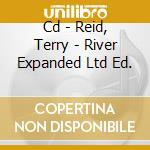 CD - REID, TERRY - RIVER EXPANDED LTD ED. cd musicale di Terry Reid
