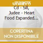 CD - SILL, JUDEE - HEART FOOD EXPANDED LTDED. cd musicale di Judee Sill