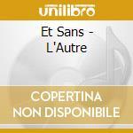 CD - ET SANS - L'AUTRE cd musicale di ET SANS
