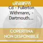 CD - FULLERTON WITHMANN, - DARTMOUTH STREET UNDERPASS cd musicale di FULLERTON WITHMANN,