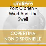 Port O'brien - Wind And The Swell cd musicale di O'brien Port