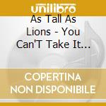 You can't take it with... cd musicale di As tall as lions