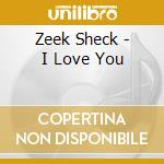 CD - ZEEK SHECK - I LOVE YOU cd musicale di Sheck Zeek