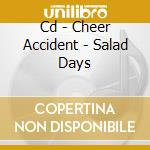 CD - CHEER ACCIDENT - SALAD DAYS cd musicale di Accident Cheer