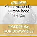 CD - CHEER ACCIDENT - GUMBALLHEAD THE CAT cd musicale di Accident Cheer