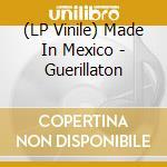 (LP VINILE) Guerillaton lp vinile di MADE IN MEXICO