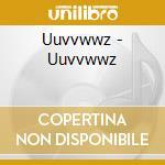 Uuvvwwz cd musicale di Uuvvwwz