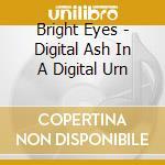 Bright Eyes - Digital Ash In A Digital Urn cd musicale di Eyes Bright