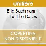 TO THE RACES cd musicale di Eric Bachmann