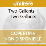 TWO GALLANTS cd musicale di Gallants Two