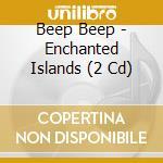 ENCHANTED ISLANDS                         cd musicale di BEEP BEEP
