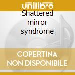 Shattered mirror syndrome cd musicale