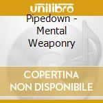 Mental weaponry cd musicale di Pipedown