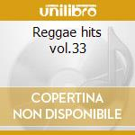 Reggae hits vol.33 cd musicale