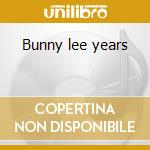Bunny lee years cd musicale di Johnny Clarke