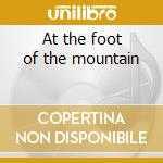 At the foot of the mountain cd musicale