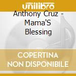 MAMA BLESSINGS                            cd musicale di CRUZ ANTHONY