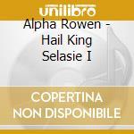 Hail king selasie i cd musicale di Rowen Alpha