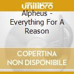 Everything for a reason cd musicale di Alpheus