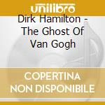 THE GHOST OF VAN GOGH cd musicale di HAMILTON DIRK